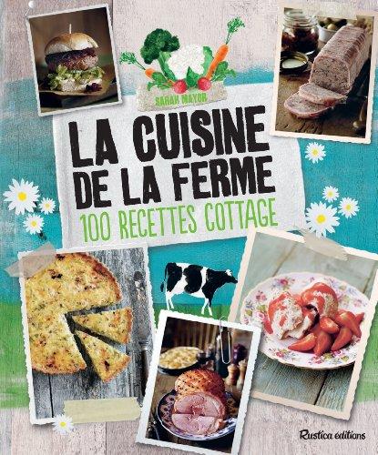 La cuisine de la Ferme - 100 recettes cottage