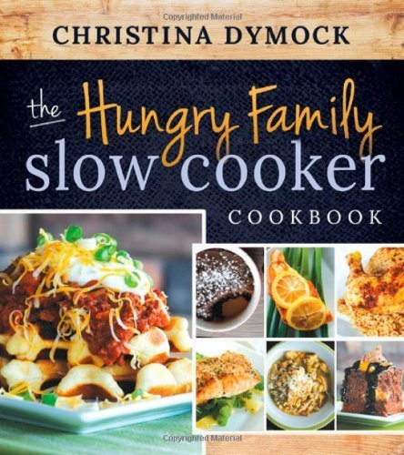 the-hungry-family-slow-cooker-cookbook-by-christina-dymock-2014-03-11