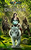 The Deceiver: Age Of Magic - A Kurtherian Gambit Series (Tales of the Feisty Druid Book 4)