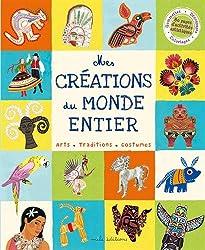 Mes créations du monde entier : Arts, traditions, costumes