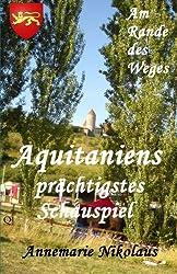 Aquitaniens prächtigstes Schauspiel (Am Rande des Weges .)