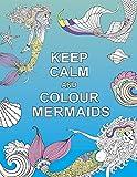 Keep Calm and Colour Mermaids (Huck & Pucker Colouring Books)
