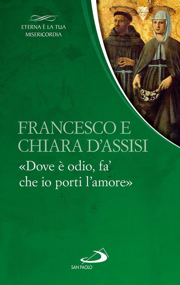 Francesco e Chiara. �Dove � odio, fa' che io porti l'amore�