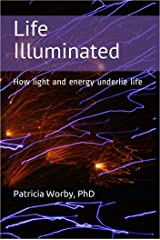Life Illuminated: How light and energy underlie life (Stress and the Mindbody Solution Book 4) Kindle Edition