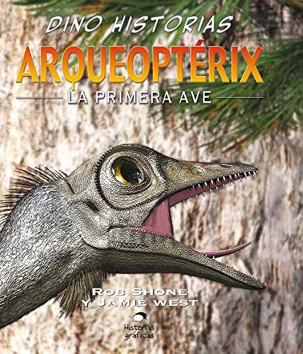 Arqueoptérix. La primera ave (Dino Historias)