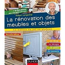La rénovation des meubles et objets - 3e éd. : Je récup', je décape, je patine, je restaure (La maison du sol au plafond)