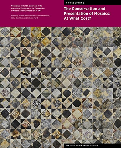 The Conservation and Presentation of Mosaics: At What Cost? - Proceedings of the 12th Conference of the Intl Committee for the Conservation of Mosaics (Symposium Proceedings) por Jeanne Marie Teutonico