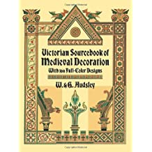 Victorian Sourcebook of Medieval Decoration: With 166 Full-Color Designs (Dover Pictorial Archive Series)