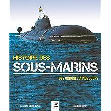 Histoire des Sous-Marins, des Origines a Nos Jours