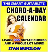 THE SMART GUITARIST'S CHORD-A-DAY CALENDAR: Learn 365 Guitar Chords and a Whole Lot More (English Edition)