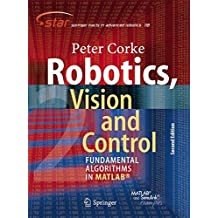 Robotics, Vision and Control: Fundamental Algorithms In MATLAB® Second, Completely Revised, Extended And Updated Edition (Springer Tracts in Advanced Robotics, Band 118)