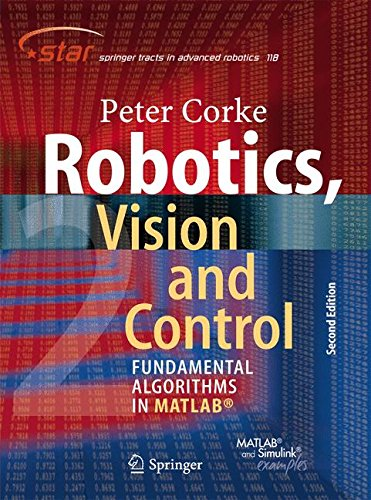 Robotics, Vision and Control: Fundamental Algorithms In MATLAB® Second, Completely Revised, Extended And Updated Edition (Springer Tracts in Advanced Robotics) por Peter Corke