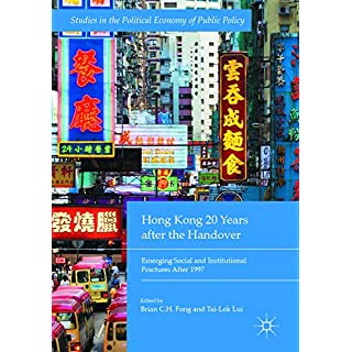 Hong Kong 20 Years after the Handover: Emerging Social and Institutional Fractures After 1997 (Studies in the Political Economy of Public Policy) (English Edition)