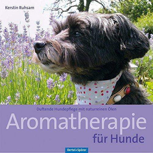 Aromatherapie für Hunde: Duftende Hundepflege mit naturreinen Ölen