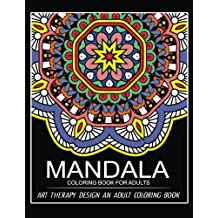 Mandala Coloring Book for Adults: Art Therapy Design An Adult coloring Book