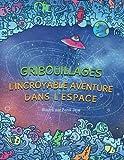 Gribouillages: L'incroyable aventure dans l'espace - Coloriages Adultes: Un voyage intergalactique pour rester zen