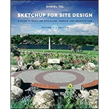 SketchUp for Site Design: A Guide to Modeling Site Plans, Terrain and Architecture