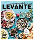 Levante – Gemeinsam orientalisch genießen: 100 Rezepte für opulente Buffets