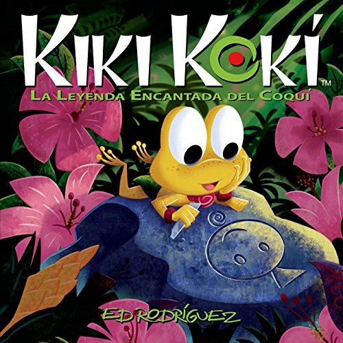 Kiki Kokí: La Leyenda Encantada del Coquí (Kiki Kokí the Enchanted Legend of the Coquí Frog) por Ed Rodriguez