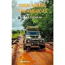Overlanding the Americas - La Lucha (English Edition)