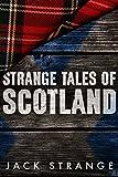 Strange Tales of Scotland (Jack's Strange Tales Book 1) by Jack Strange