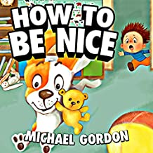 How to Be Nice: (Children's book about a Little Boy Who Learns Manners, Picture Books, Preschool Books, Ages 3-5, Baby Books, Kids Book, Bedtime Story) (English Edition)