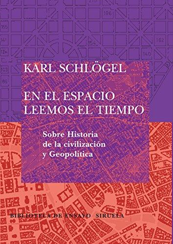 En el espacio leemos el tiempo: Sobre Historia de la civilización y Geopolítica (Biblioteca de Ensayo / Serie mayor)