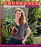 Abundance: How to Store and Preserve Your Garden Produce Growing Harvesting Drying Pickling Fermenting Bottling Freezing