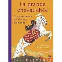 La grande chevauchée - 22 contes autour des chevaux du monde