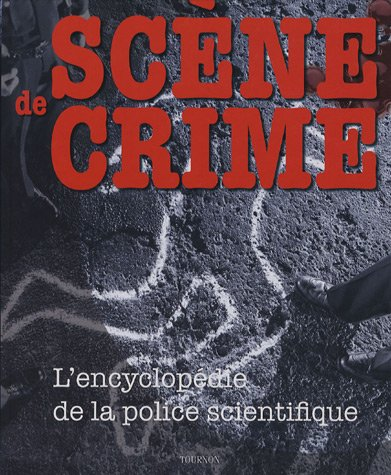 Scène de crime : L'encyclopédie de la police scientifique par Richard Platt