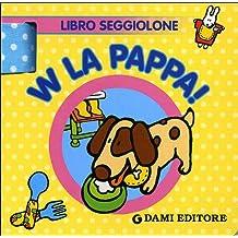 W la pappa! Libro seggiolone. Ediz. illustrata