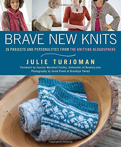 Brave New Knits: 26 Projects and Personalities from the Knitting Blogosphere (Rodale Books)