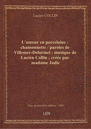 L'amour en porcelaine : chansonnette / paroles de Villemer-Delormel ; musique de Lucien Collin ; cré par Lucien COLLIN