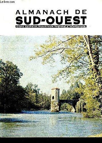 ALMANACH DE SUD OUEST 1967 - Chaumeil en Corrèze se transforme - le Toulouse de la belle époque disparait - le Cognac miracle de la nature - y a t il un héritage Mallet ? - l'ordre des chevaliers de Malte - Rochefort a enfin trouvé de l'eau chaude etc.