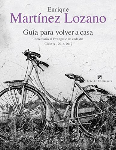 Guía para volver a casa. Comentario al Evangelio de cada día Ciclo A 2016/2017 por Enrique Martínez Lozano