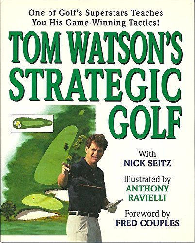 Tom Watson's Strategic Golf First edition by Watson, Tom (1993) Hardcover