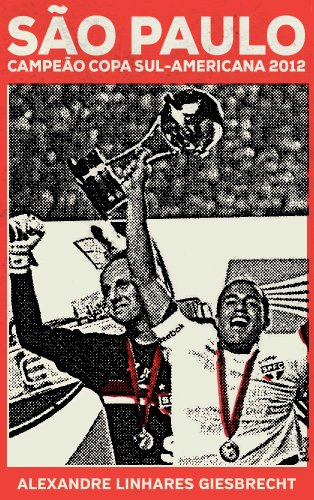 São Paulo campeão da Copa Sul-Americana 2012 (Portuguese Edition) por Alexandre Giesbrecht