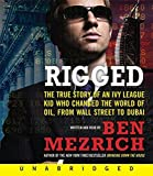 Rigged CD: The True Story of an Ivy League Kid Who Changed the World of Oil, from Wall Street to Dubai by Ben Mezrich (2007-10-23)