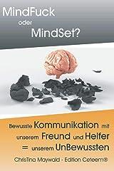 MindFuck oder MindSet?: Bewusste Kommunikation mit unserem Freund & Helfer = unserem UnBewussten Taschenbuch