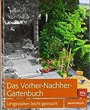 Das Vorher-Nachher-Gartenbuch: Umgestalten leicht gemacht