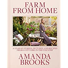 Farm from Home: A Year of Stories, Pictures, and Recipes from a City Girl in the Country (English Edition)