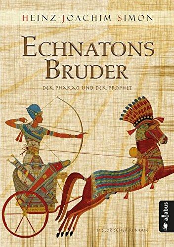 Simon, Heinz-Joachim: Echnatons Bruder. Der Pharao und der Prophet