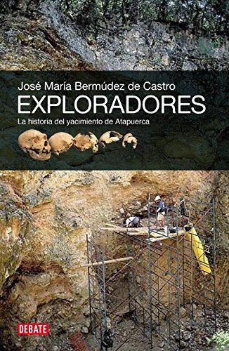 Exploradores: La historia del yacimiento de Atapuerca (Debate) por José María Bermúdez de Castro