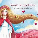 Rosalia dai capelli d'oro. Ediz. illustrata