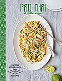 Pad thaï et nouilles sautées : 30 recettes autour du monde | Feller, Thomas (1973-....). Auteur