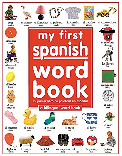 My First Spanish Word Book / Mi Primer Libro de Palabras Enespañol: A Bilingual Word Book = My First Spanish Word Book