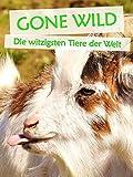 Gone Wild - Die witzigsten Tiere der Welt