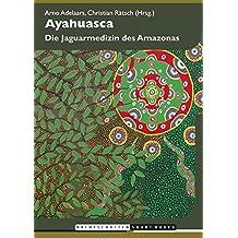 Ayahuasca: Die Jaguarmedizin des Amazonas