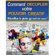 Comment décupler votre pouvoir créatif: Réveillez le génie qui est en vous! (Pensée intuitive t. 1) (French Edition)