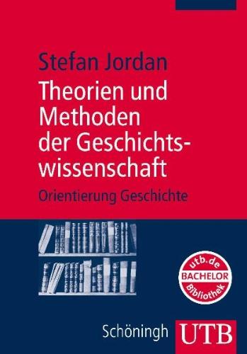 Theorien und Methoden der Geschichtswissenschaft. Orientierung Geschichte